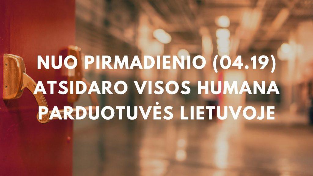NUO PIRMADIENIO (04.19) ATSIDARO VISOS HUMANA PARDUOTUVĖS LIETUVOJE